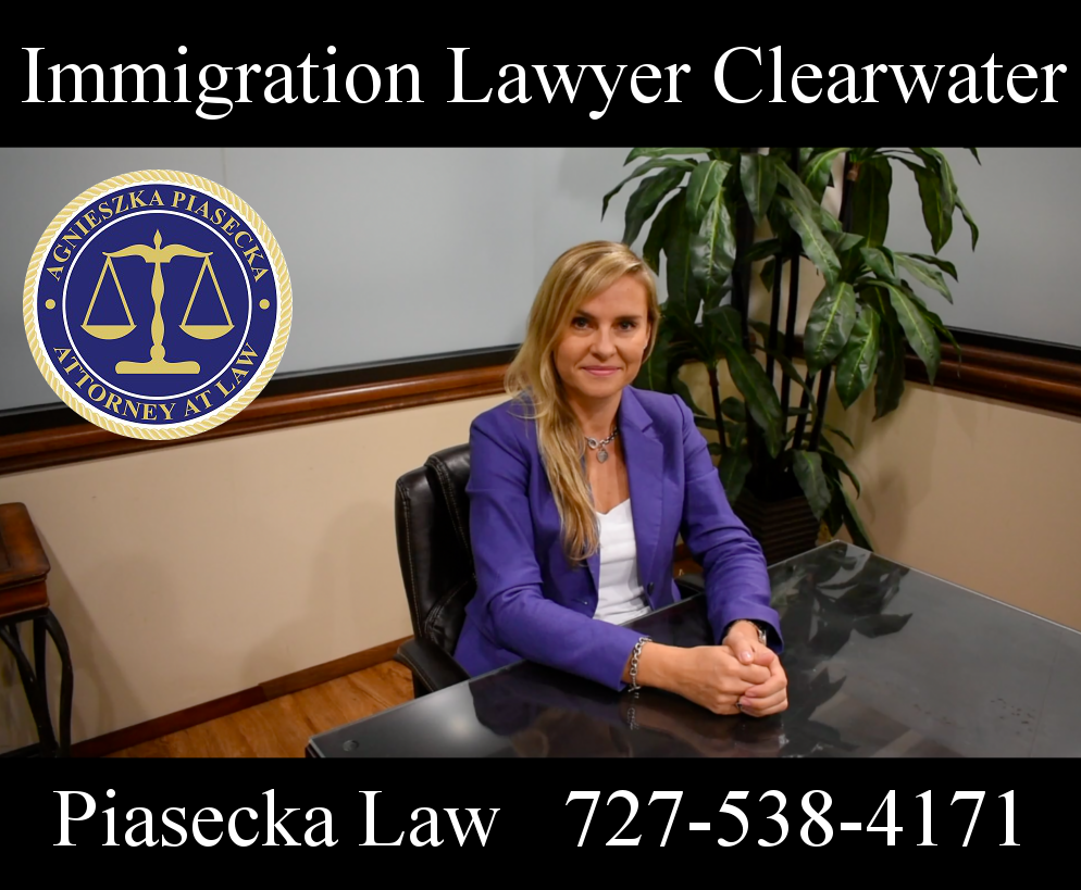 Immigration Lawyer Clearwater Piasecka Law 727-538-4171