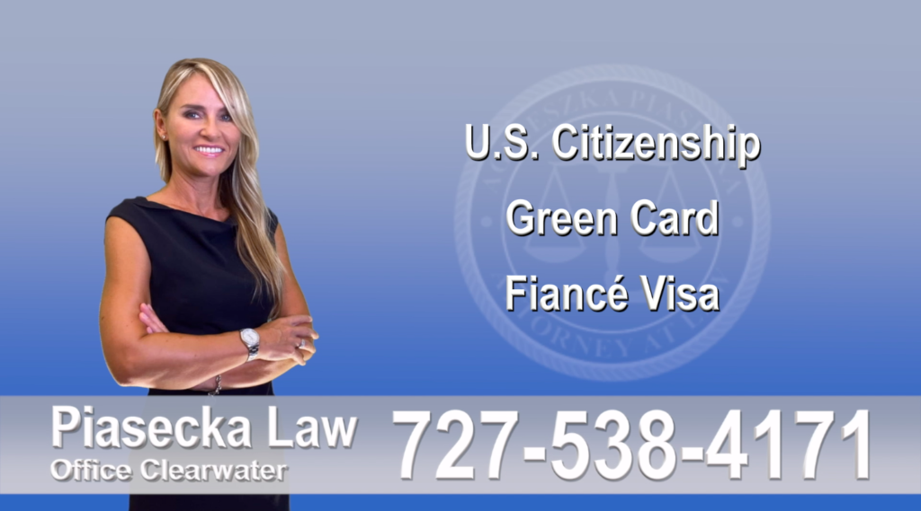 Immigration Lawyer Clearwater Florida U.S. Citizenship, Green Card, Fiancé Visa, Florida, Attorney, Lawyer, Agnieszka Piasecka, Aga Piasecka, Piasecka, 7